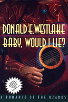 BABY, WOULD I LIE? A Romance of the Ozarks. by Westlake, Donald E.