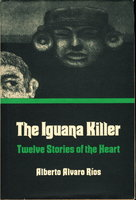 THE IGUANA KILLER: Twelve Stories Of The Heart. by Rios, Alberto Alvaro.