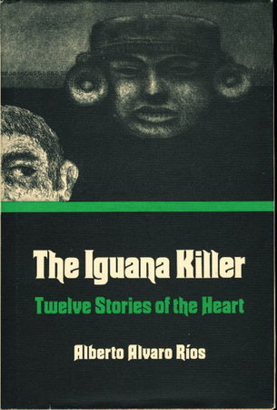 THE IGUANA KILLER: Twelve Stories Of The Heart. by Rios, Alberto Alvaro.