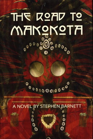 THE ROAD TO MAKOKOTA. by Barnett, Stephen.