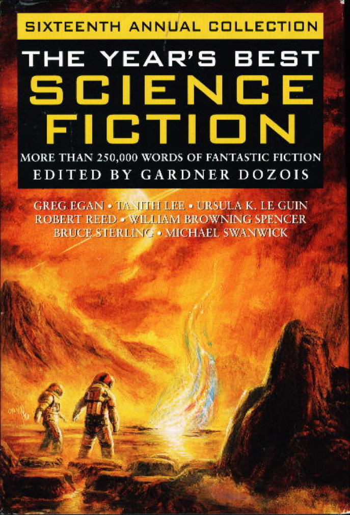 Book cover picture of [Anthology, signed] Dozois, Gardner (editor); Michael Swanwick, Steven Baxter and Ian McDonald, Ursula K. Le Guin, Cory Doctorow, Robert Charles Wilson, Tanith Lee and others  (contributors) THE YEAR'S BEST SCIENCE FICTION: Sixteenth (16th) Annual Collection New York: St Martin's, (1999.)