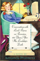 CONVERSATIONS WITH LORD BYRON ON PERVERSION, 163 YEARS AFTER HIS LORDSHIP'S DEATH. by Prantera, Amanda.