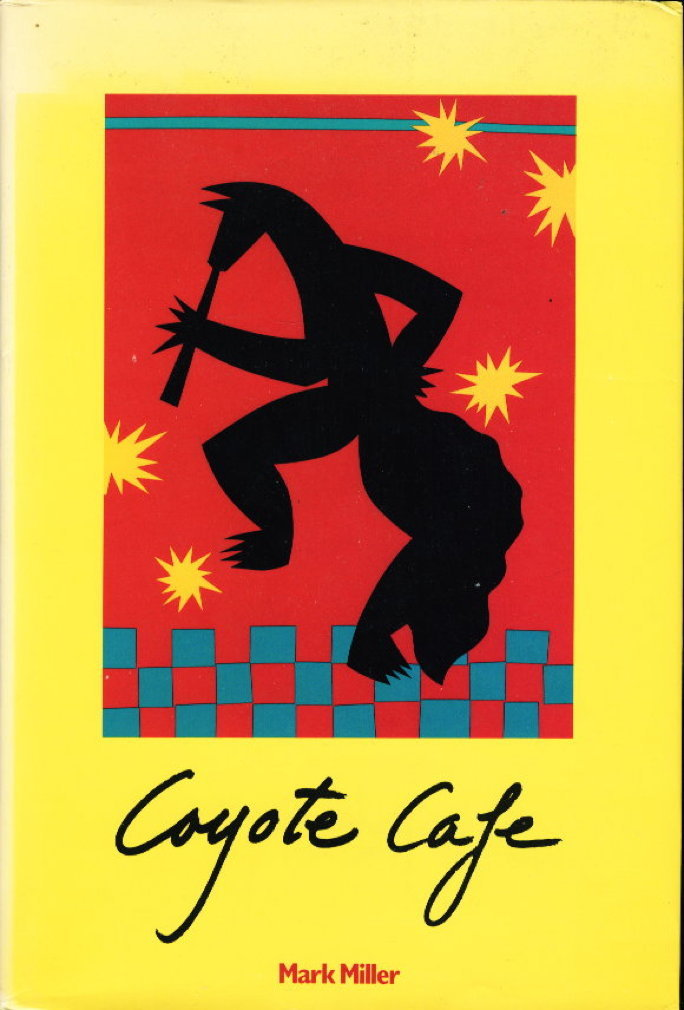 Book cover picture of Miller, Mark Charles, COYOTE CAFE : Foods from the Great Southwest : Recipes from Coyote Cafe, Santa Fe, Mexico. Berkeley, CA: Ten Speed Press, (1989.)