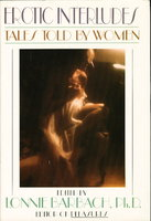 EROTIC INTERLUDES: Tales Told By Women. by [Anthology, signed] Barbach, Lonnie, editor. Susan Griffin, signed.