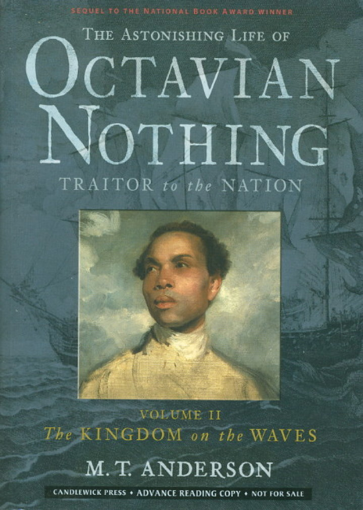 Book cover picture of Anderson, M. T. THE ASTONISHING LIFE OF OCTAVIAN NOTHING,  Traitor to the Nation, Volume II: The Kingdom on the Waves. Cambridge, MA: Candlewick Press, (2008.)