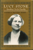 LUCY STONE: Speaking Out for Equality. by [Stone, Lucy, 1818-1893] Kerr, Andrea Moore.