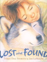 LOST AND FOUND: Three Dog Stories. by LaMarche, Jim.