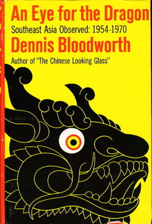 AN EYE FOR THE DRAGON: Southwest Asia Observed 1954-1970. by Bloodworth, Dennis.