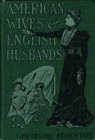 AMERICAN WIVES AND ENGLISH HUSBANDS. by Atherton, Gertrude.