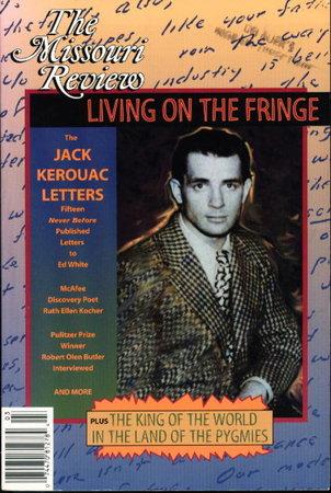 THE MISSOURI REVIEW Vol. XVII, No. 3: Living on the Fringe, The Jack Kerouac Letters. by [Kerouac, Jack; Robert Olen Butler] Morgan, Speer, editor.