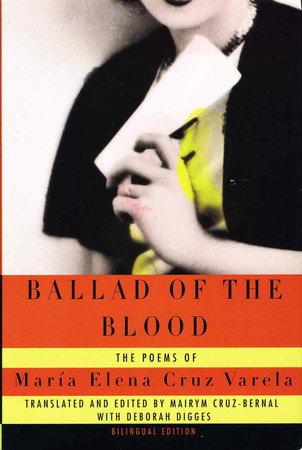 BALLAD OF THE BLOOD: Poems / BALADE DE LA SANGRE: Poemas by Cruz Varela, Maria Elena