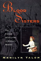 BLOOD SISTERS: The French Revolution In Women's Memory. by Yalom, Marilyn.