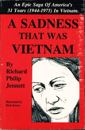 A SADNESS THAT WAS VIETNAM: An Epic Saga of America's 31 Years (1944-1975) in Vietnam. by Jennett, Richard Philip.