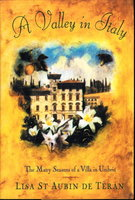 A VALLEY IN ITALY: The Many Seasons of a Villa in Umbria. by St Aubin de Teran, Lisa