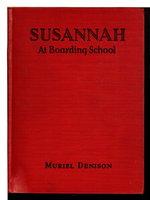 SUSANNAH AT BOARDING SCHOOL. by Muriel Denison [Jessie Muriel Goggin, 1886 -1954.]