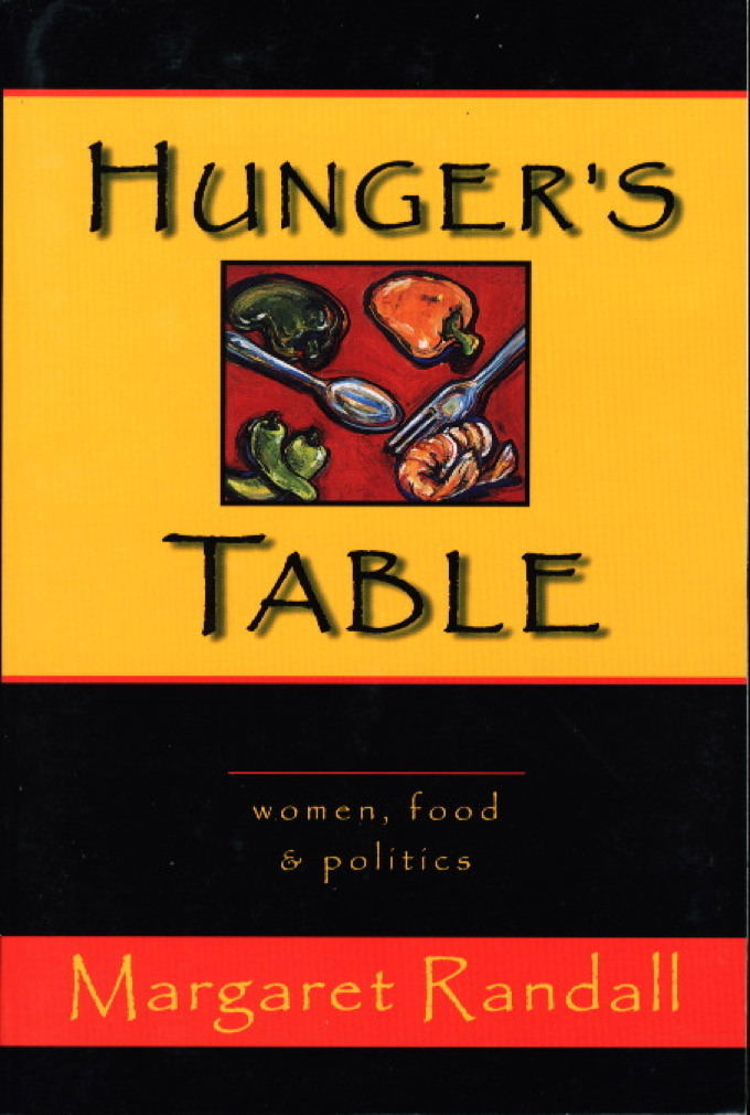 Book cover picture of Randall, Margaret HUNGER'S TABLE: Women, Food & Politics Watsonville, CA: Papier Mache Press, 1997.