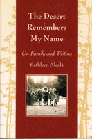THE DESERT REMEMBERS MY NAME: On Family and Writing. by Alcala, Kathleen.
