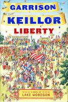 LIBERTY: A Lake Wobegon Novel. by Keillor, Garrison.