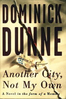 ANOTHER CITY, NOT MY OWN: A Novel in the Form of a Memoir. by Dunne, Dominick.