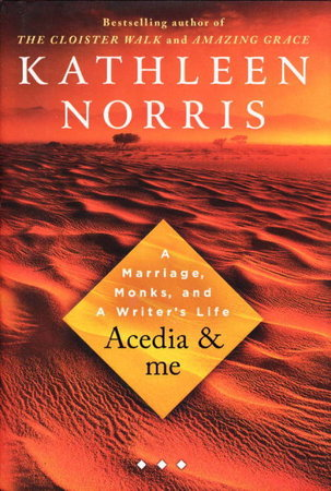 ACEDIA & ME: A Marriage, Monks, And A Writer's Life. by Norris, Kathleen.