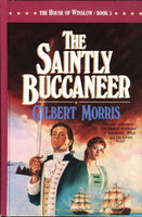 THE SAINTLY BUCCANEER: The House of Winslow, Book 5 by Morris, Gilbert.