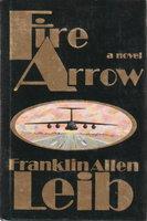FIRE ARROW. by Leib, Franklin Allen.