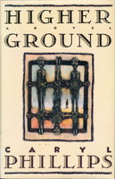 HIGHER GROUND, a Novel in Three Parts by Phillips, Caryl.