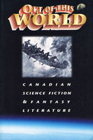 OUT OF THIS WORLD: Canadian Science Fiction & Fantasy Literature. by Paradis, Andrea, editor (Charles de Lint signed, John Clute, Tanya Huff and others contributors.)