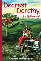 DEAREST DOROTHY, ARE WE THERE YET? Book 1. by Baumbich, Charlene Ann.