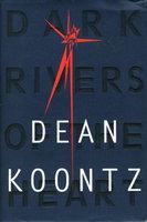 DARK RIVERS OF THE HEART. by Koontz, Dean.
