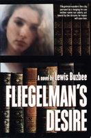 FLIEGELMAN'S DESIRE. by Buzbee, Lewis.