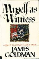 MYSELF AS WITNESS by Goldman, James