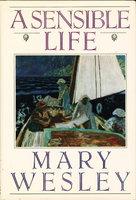 A SENSIBLE LIFE. by Wesley, Mary, 1912-2002 (pseudonym of Mary Aline Mynars Farmar Siepmann.)