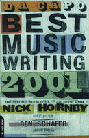 DA CAPO BEST MUSIC WRITING 2001: The Year's Finest Writing on Rock, Pop, Jazz, Country, and More. by (Erickson, Steve, signed; Jonathan Lethem, Richard Meltzer, Sarah Vowell, William Gay, Whitney Balliett and others, contributors.) Hornby, Nick, editor.