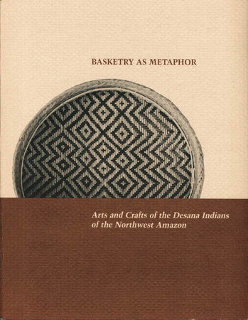 BASKETRY AS METAPHOR: Arts and Crafts of the Desana Indians of the Northwest Amazon (Occasional Papers of the Museum of Cultural History, Number 5). by Reichel-Dolmatoff, Gerardo.
