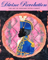 DIVINE REVOLUTION: The Art of Edouard Duval-Carrie. by [Duval-Carrie, Eduoard] Cosentino, Donald J.