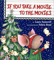 IF YOU TAKE A MOUSE TO THE MOVIES. by Numeroff, Laura Joffe. Illustrated by Felicia Bond.