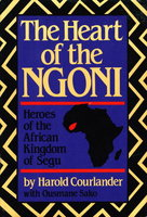 THE HEART OF THE NGONI: Heroes of the African Kingdom of Segu. by Courlander, Harold and Sako, Ousmane