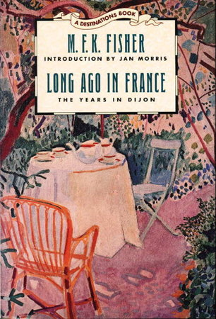 LONG AGO IN FRANCE: The Years in Dijon. by Fisher, M. F. K. [Mary Frances Kennedy], introduction by Jan Morris