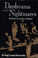 DAYDREAMS AND NIGHTMARES: REFLECTIONS OF A HARLEM CHILDHOOD. by Horowitz, Irving Louis.