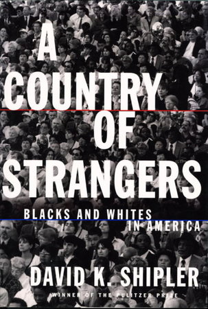 A COUNTRY OF STRANGERS: Blacks and Whites in America. by Shipler, David K.