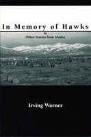 IN MEMORY OF HAWKS and Other Stories from Alaska. by Warner, Irving.