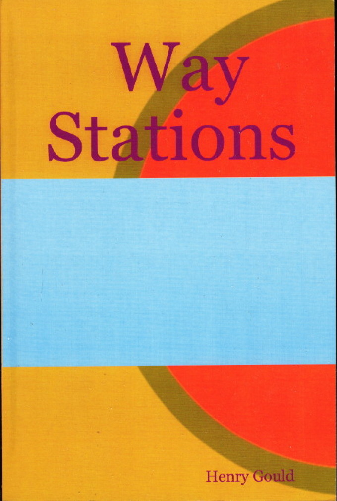Book cover picture of Gould, Henry. WAY STATIONS: Poems 1985 - 1997. Providence, RI: 2005.