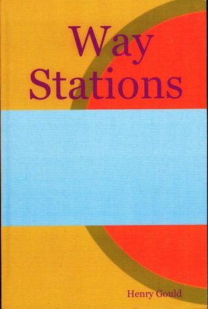WAY STATIONS: Poems 1985 - 1997. by Gould, Henry.