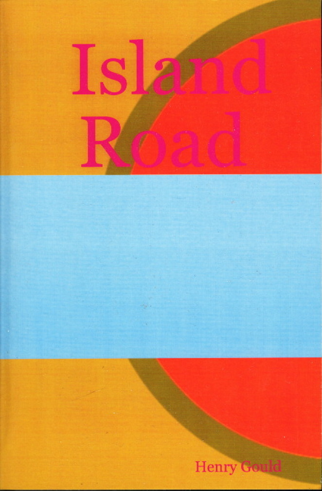 Book cover picture of Gould, Henry. ISLAND ROAD. Providence, RI: 2005.