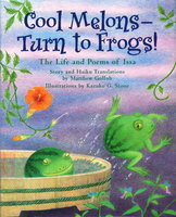 COOL MELONS - TURN TO FROGS! The Life And Poems Of Issa. by Gollub, Matthew, Kazuko G. Stone, illustrator.