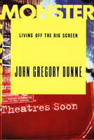 MONSTER: Living off the Big Screen by Dunne, John Gregory.