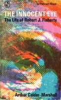 THE INNOCENT EYE: The Life of Robert J. Flaherty. by [Flaherty, Robert J., 1884-1951] Calder-Marshall, Arthur (based on research by Paul Rotha and Basil Wright.)