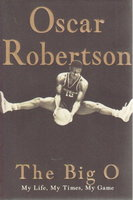THE BIG O: My Life, My Times, My Game. by Robertson, Oscar.