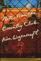 NOTES FROM THE COUNTRY CLUB. by Wozencraft, Kim.